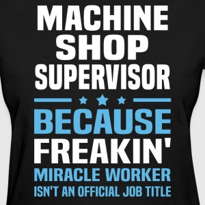 Machine Shop Supervisor - Women's T-Shirt