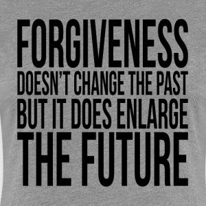 FORGIVENESS DOESN'T CHANGE THE PAST T-Shirts - Women's Premium T-Shirt