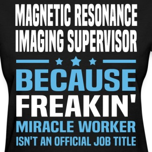 Magnetic Resonance Imaging Supervisor - Women's T-Shirt