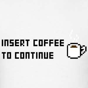 Insert Coffee to continue T-Shirts - Men's T-Shirt
