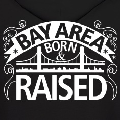 BAY AREA BORN AND RAISED NEW