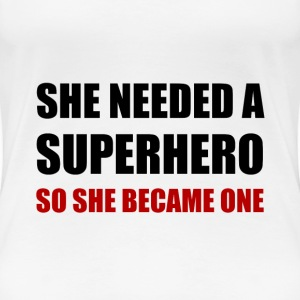 She Needed Superhero Became One - Women's Premium T-Shirt