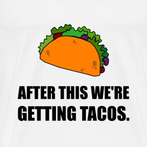 After This Getting Tacos - Men's Premium T-Shirt