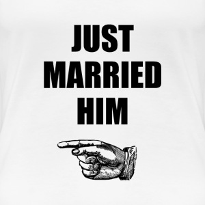 Just Married Him - Women's Premium T-Shirt
