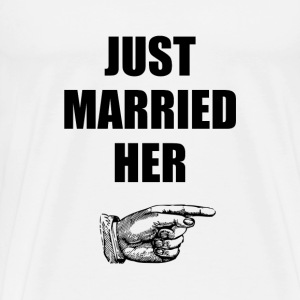 Just Married Her - Men's Premium T-Shirt