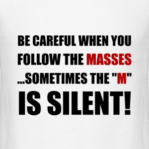 Careful Follow Masses M Is Silent - Men's T-Shirt