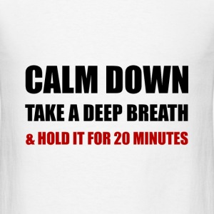 Calm Down Deep Breath Hold Minutes - Men's T-Shirt