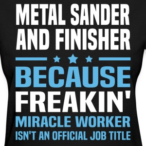 Metal Sander And Finisher - Women's T-Shirt