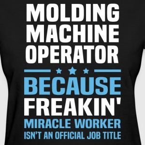Molding Machine Operator - Women's T-Shirt