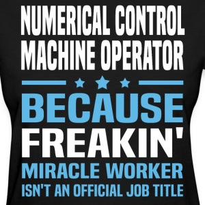 Numerical Control Machine Operator - Women's T-Shirt