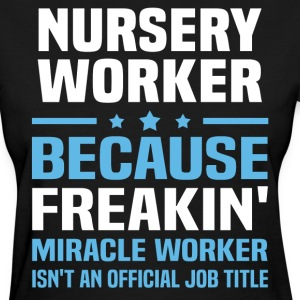 Nursery Worker - Women's T-Shirt