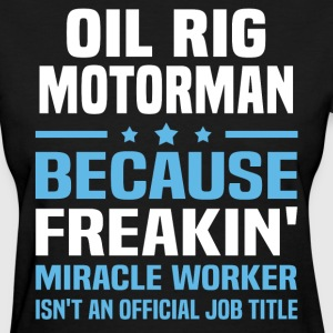 Oil Rig Motorman - Women's T-Shirt