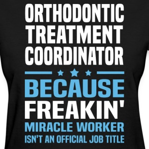 Orthodontic Treatment Coordinator - Women's T-Shirt