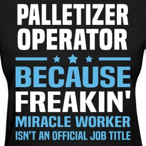 Palletizer Operator - Women's T-Shirt