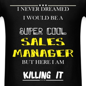 Sales Manager - I never dreamed i would be a super - Men's T-Shirt