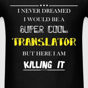 Translator - I never dreamed i would be a super co - Men's T-Shirt