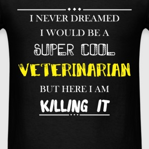 Veterinarian - I never dreamed i would be a super  - Men's T-Shirt