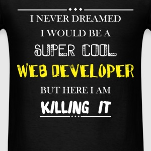 Web developer - I never dreamed i would be a super - Men's T-Shirt
