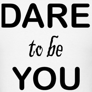 Dare to be You - Men's T-Shirt