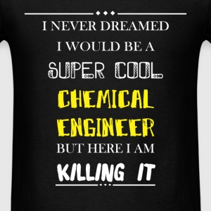Chemical engineer - I never dreamed i would be a s - Men's T-Shirt