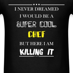 Chef - I never dreamed i would be a super cool che - Men's T-Shirt