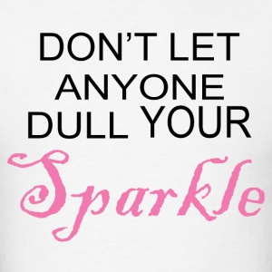 Don't let Anyone Dull Your Sparkle - Men's T-Shirt
