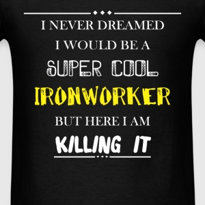 Ironworker - I never dreamed i would be a super co - Men's T-Shirt