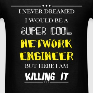 Network engineer - I never dreamed i would be a su - Men's T-Shirt