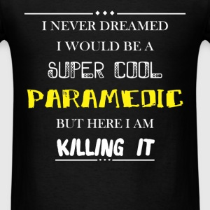 Paramedic - I never dreamed i would be a super coo - Men's T-Shirt