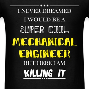 Mechanical engineer - I never dreamed i would be a - Men's T-Shirt