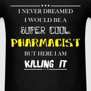 Pharmacist - I never dreamed i would be a super co - Men's T-Shirt