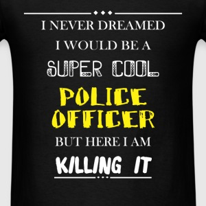 Police officer - I never dreamed i would be a supe - Men's T-Shirt