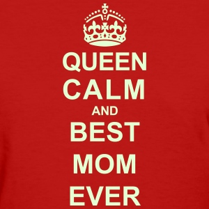 Queen Calm And (Best Mom) T-Shirts - Women's T-Shirt