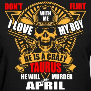 Don't Flirt with me I Love My Boy He is a Crazy Ta - Women's T-Shirt