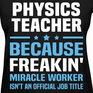 Physics Teacher - Women's T-Shirt