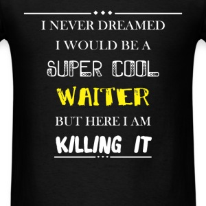 Waiter - I never dreamed i would be a super cool w - Men's T-Shirt