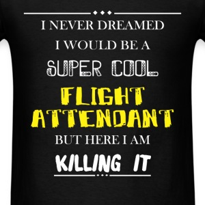 Flight attendant - I never dreamed i would be a su - Men's T-Shirt