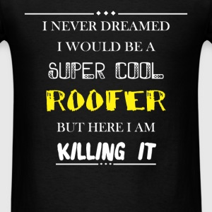 Roofer - I never dreamed i would be a super cool r - Men's T-Shirt