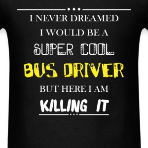 Bus driver - I Never Dreamed I would be a super co - Men's T-Shirt