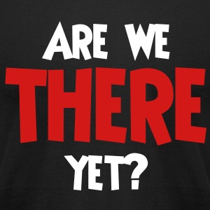 Are we there yet? - Men's T-Shirt by American Apparel