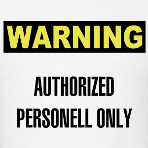 Warning - Authorized personell only - Men's T-Shirt
