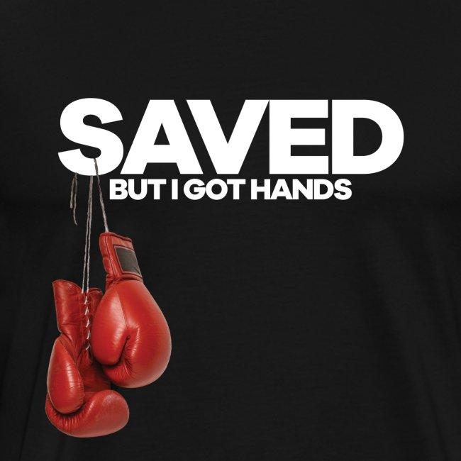 Saved But I Got Hands Mens Tee