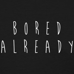 Bored Already T-Shirts - Women's T-Shirt