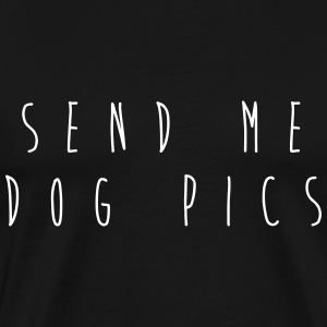 Send me dog pics T-Shirts - Men's Premium T-Shirt