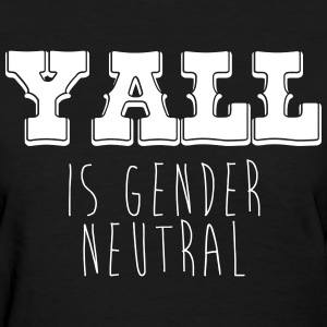 Yall is Gender Neutral T-Shirts - Women's T-Shirt