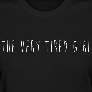 The very tired girl T-Shirts - Women's T-Shirt