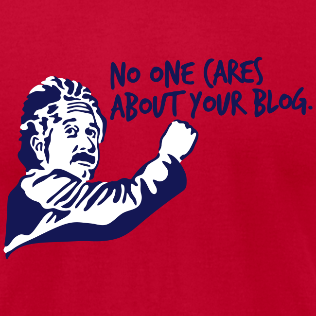No one cares about your blog.