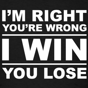 I'm right you're wrong I win you lose - Men's T-Shirt