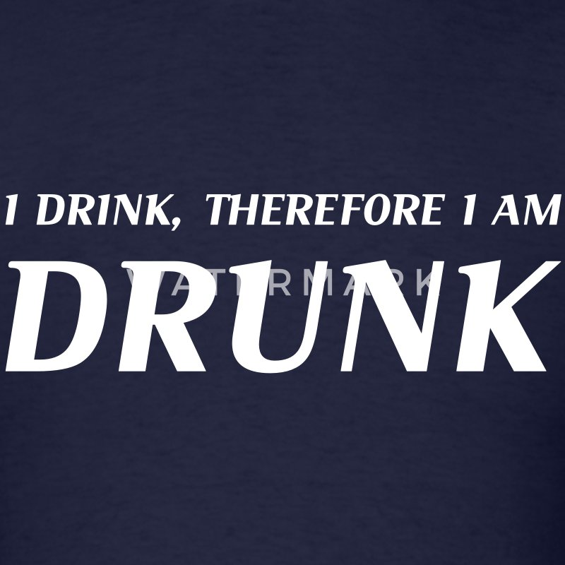I drink, therefore I am drunk - Men's T-Shirt