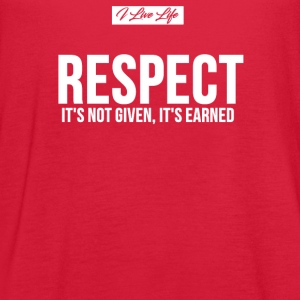 I Live Life RESPECT ITS NOT GIVEN ITS EARNED Tanks - Women's Flowy Tank Top by Bella
